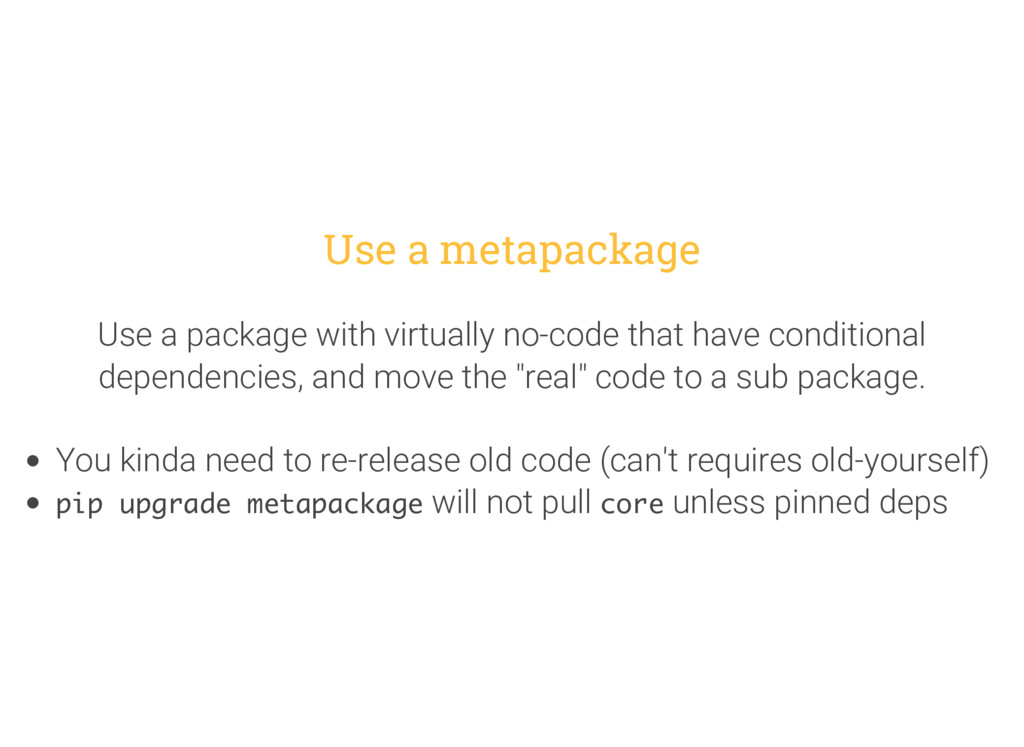 Use a metapackage Use a package with virtually ...