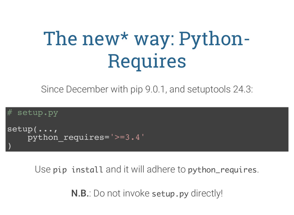 The new* way: Python- Requires Since December w...