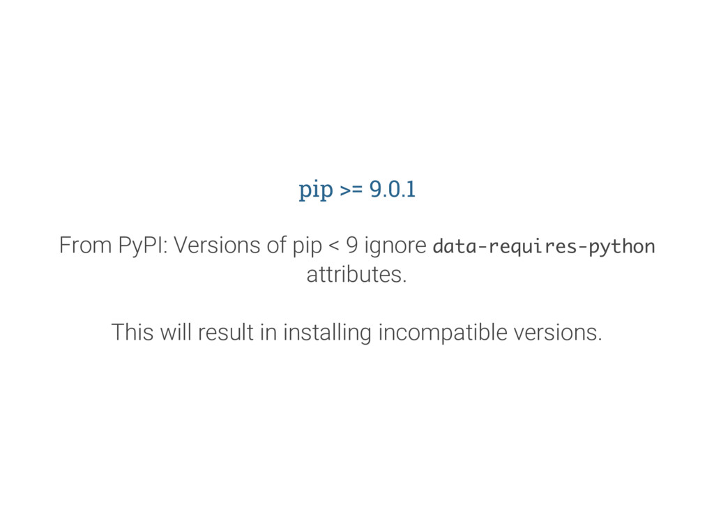 pip >= 9.0.1 From PyPI: Versions of pip < 9 ign...