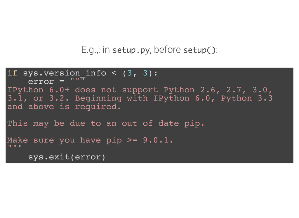 E.g.,: in setup.py, before setup(): if sys.vers...