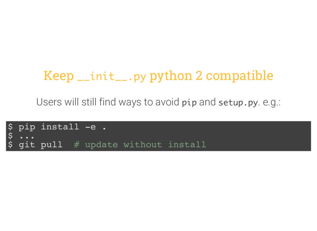 Keep __init__.py python 2 compatible Users will...