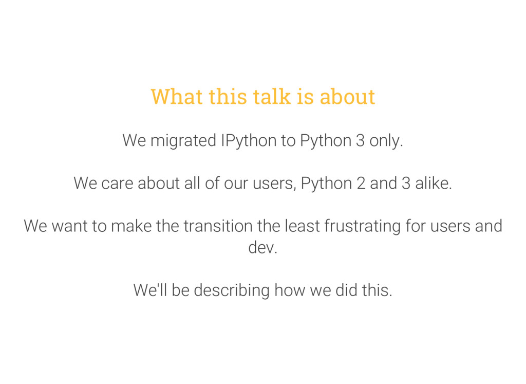 What this talk is about We migrated IPython to ...