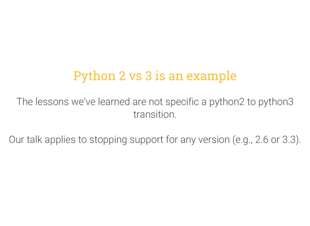 Python 2 vs 3 is an example The lessons we've l...