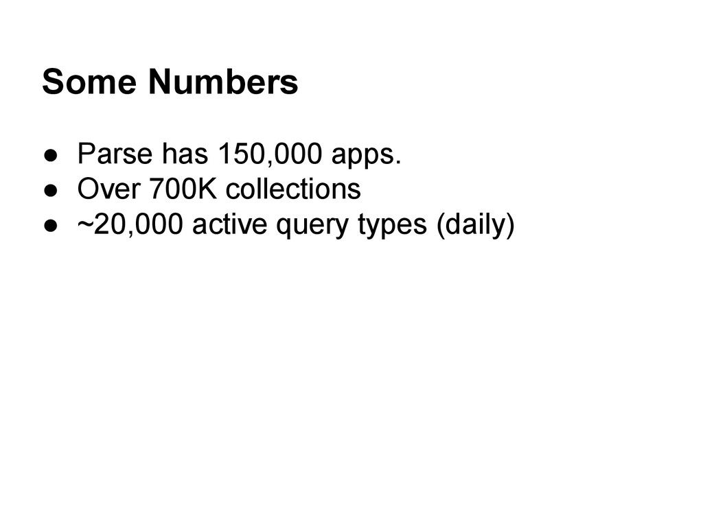 Some Numbers ● Parse has 150,000 apps. ● Over 7...