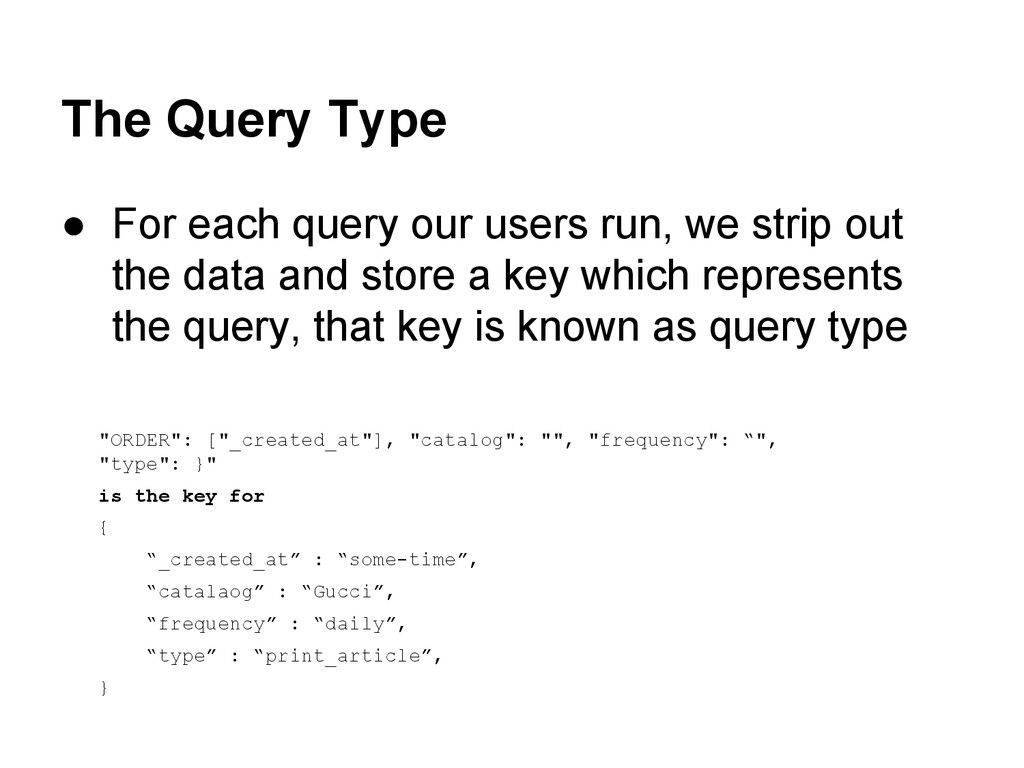 The Query Type ● For each query our users run, ...