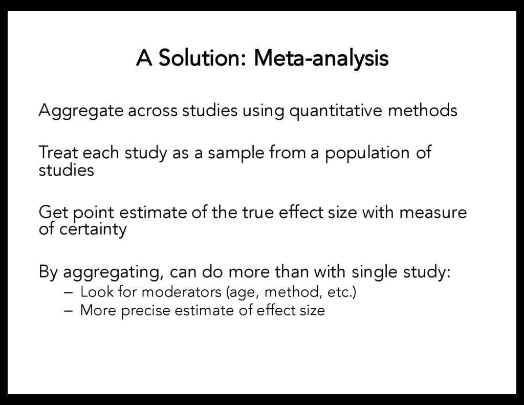 A Solution: Meta-analysis Aggregate across stud...