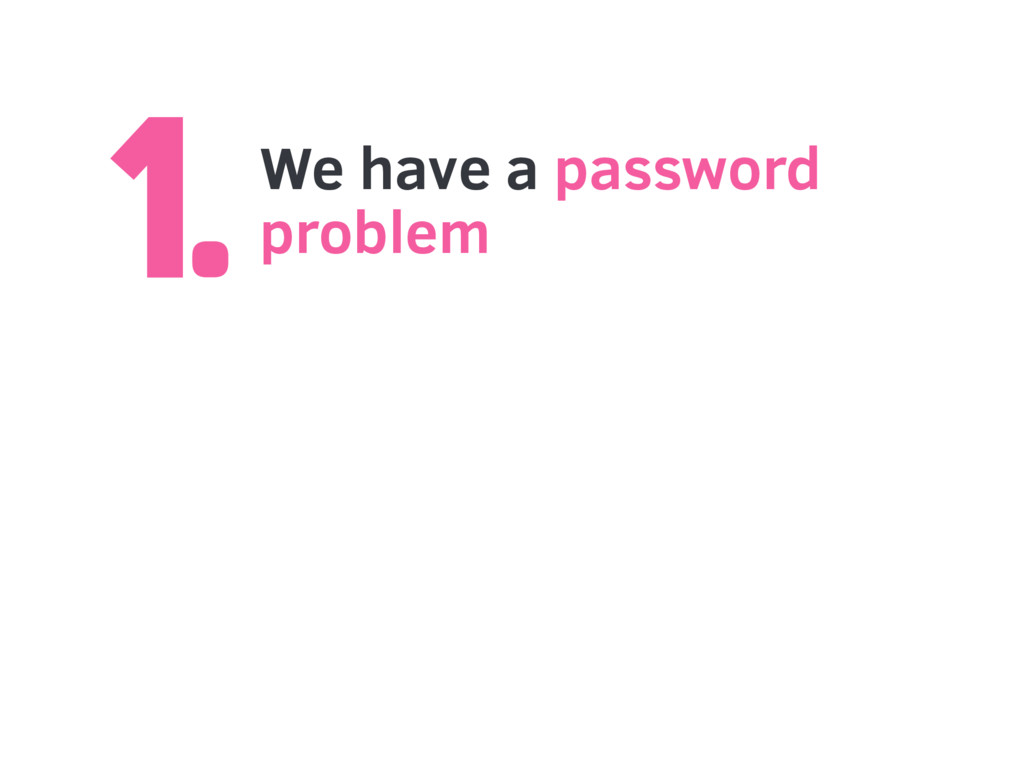 1.We have a password problem