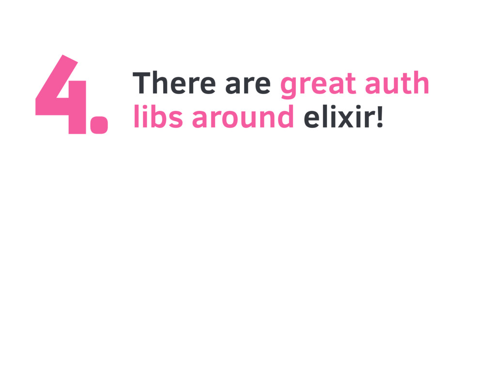 4. There are great auth libs around elixir!