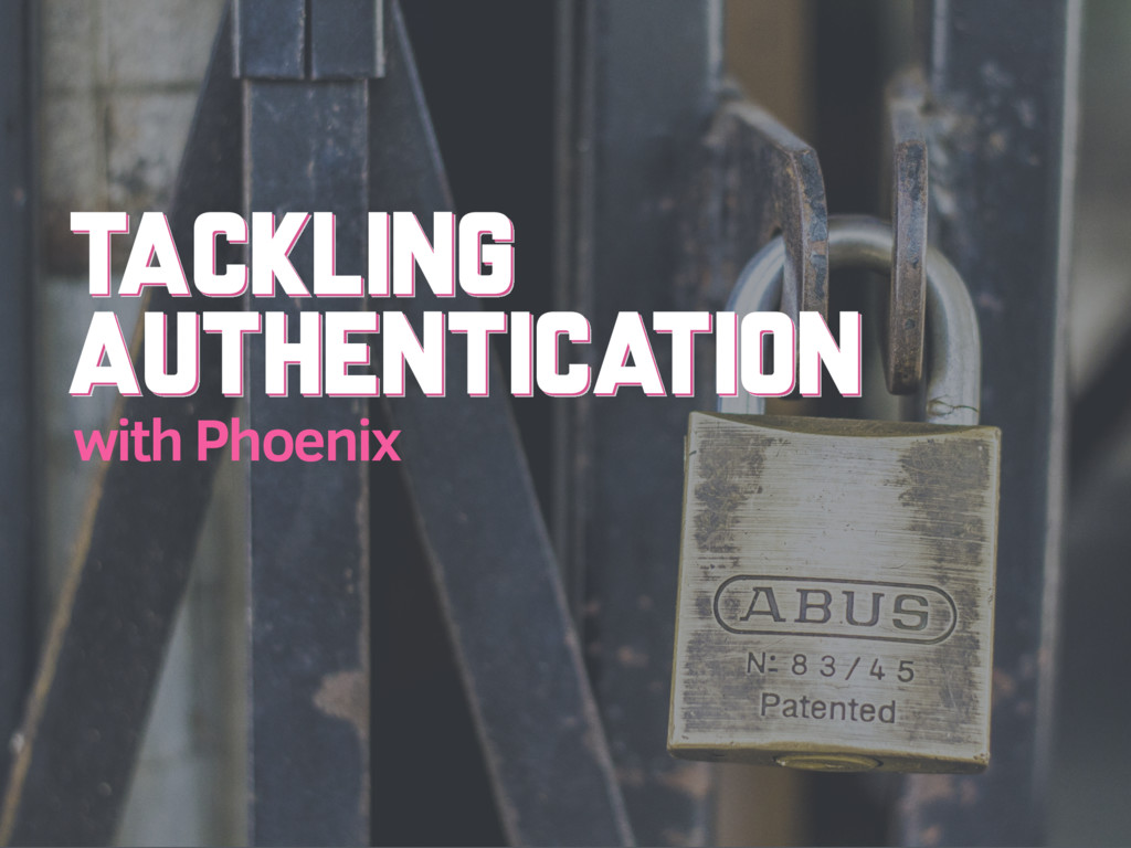 TACKLING AUTHENTICATION TACKLING AUTHENTICATION...