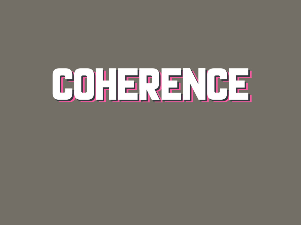 COHERENCE COHERENCE COHERENCE
