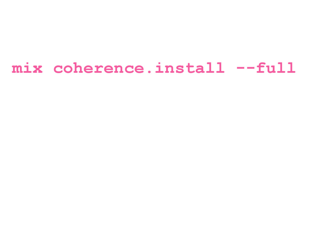 mix coherence.install --full