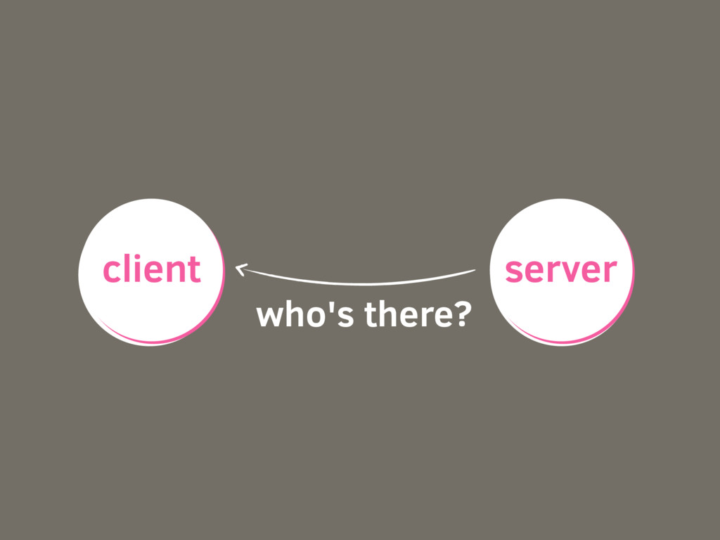 who's there? client server