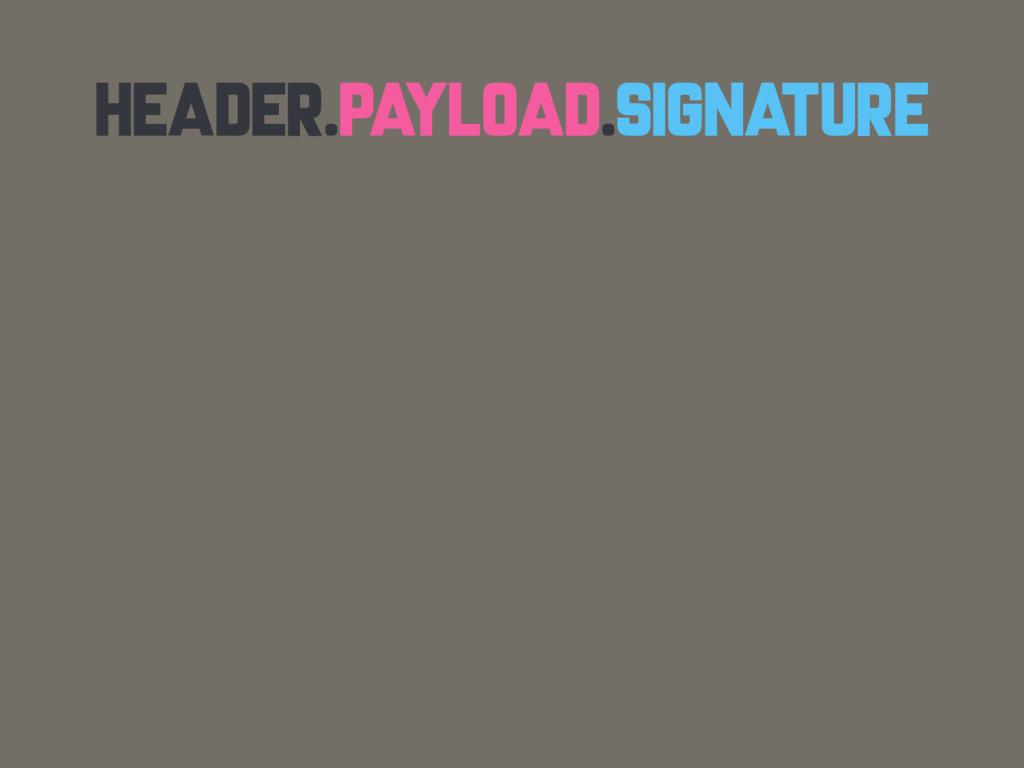 HEADER.PAYLOAD.SIGNATURE
