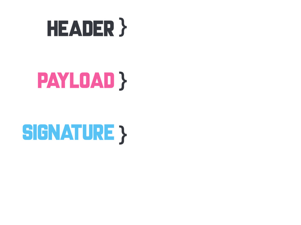 HEADER PAYLOAD SIGNATURE } } }
