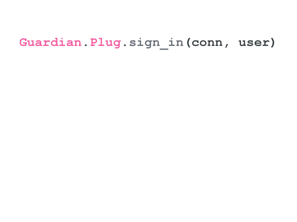Guardian.Plug.sign_in(conn, user)