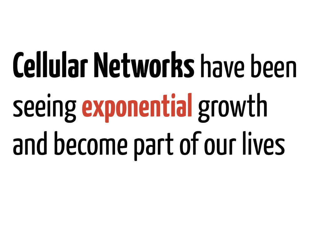 Cellular Networks have been seeing exponential ...