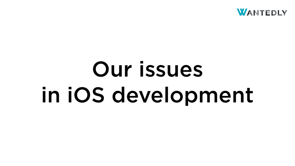 Our issues in iOS development