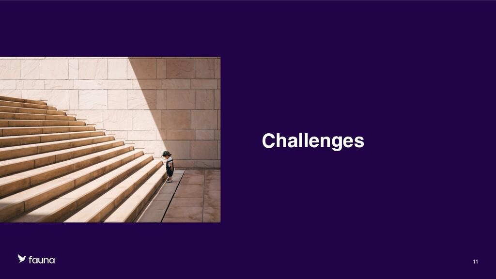 Confidential © Fauna, Inc. 2020 11 Challenges