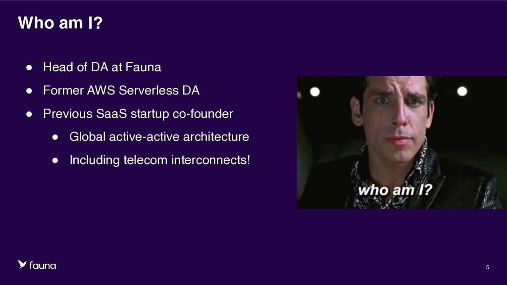 Confidential © Fauna, Inc. 2020 5 Who am I? ● H...