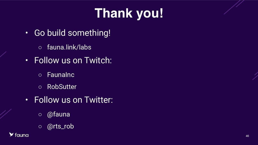 Confidential © Fauna, Inc. 2020 46 Thank you! •...