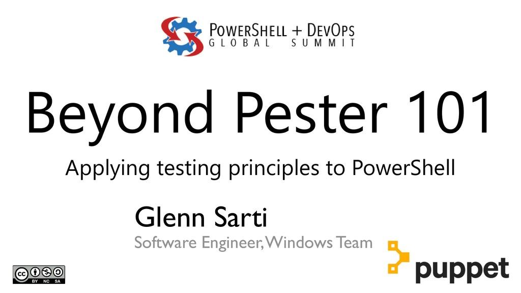 Beyond Pester 101 Applying testing principles t...