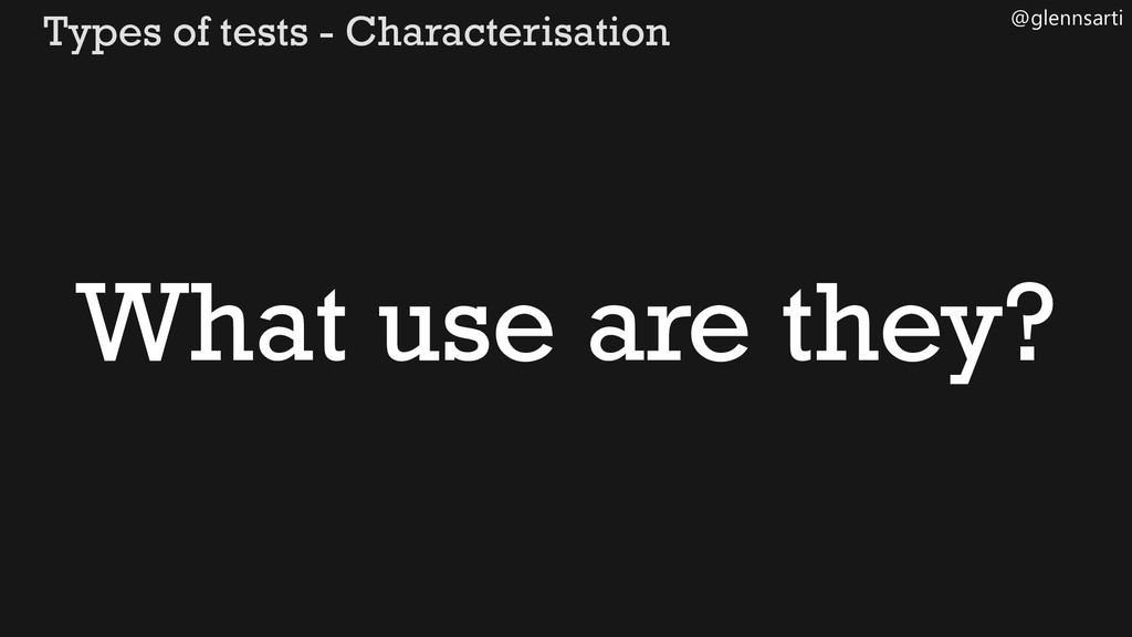 @glennsarti Types of tests - Characterisation W...