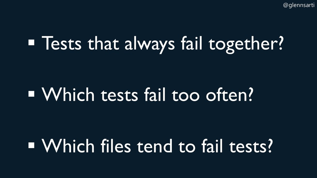 @glennsarti ▪ Tests that always fail together? ...