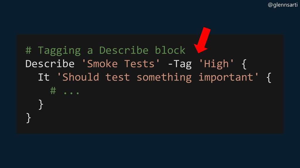 @glennsarti # Tagging a Describe block Describe...