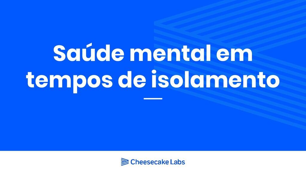 Saúde mental em tempos de isolamento