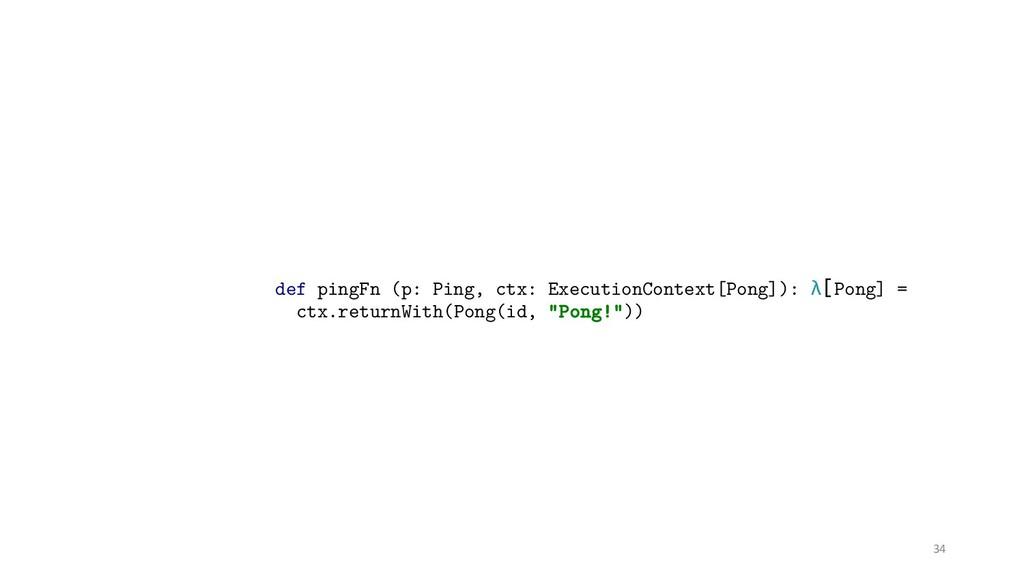 34 def pingFn (p: Ping, ctx: ExecutionContext[P...