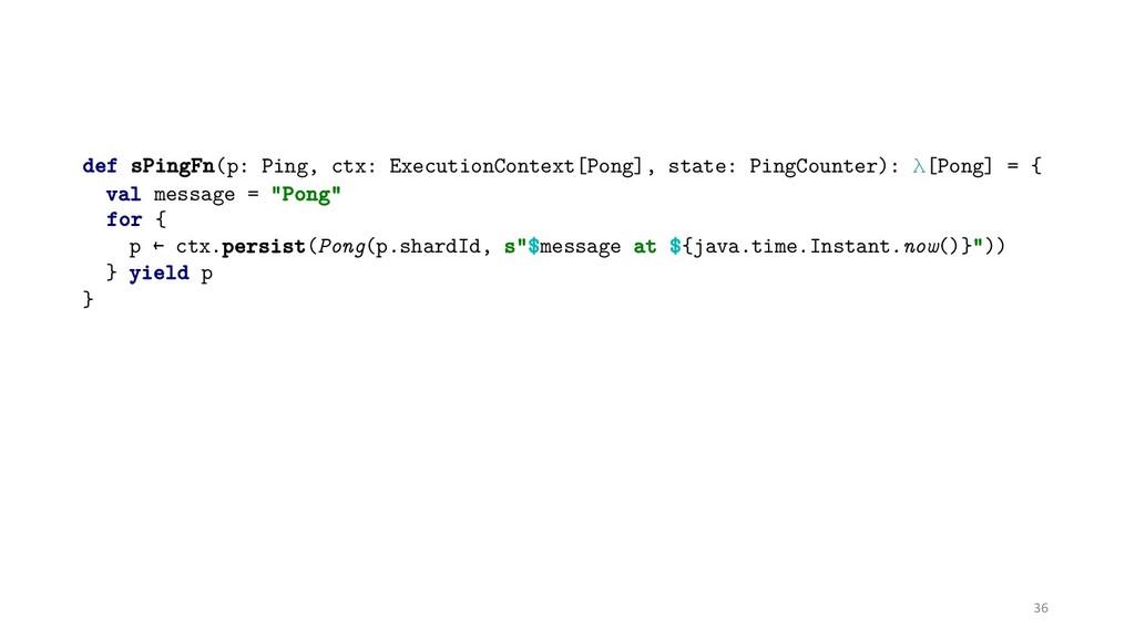 36 def sPingFn(p: Ping, ctx: ExecutionContext[P...