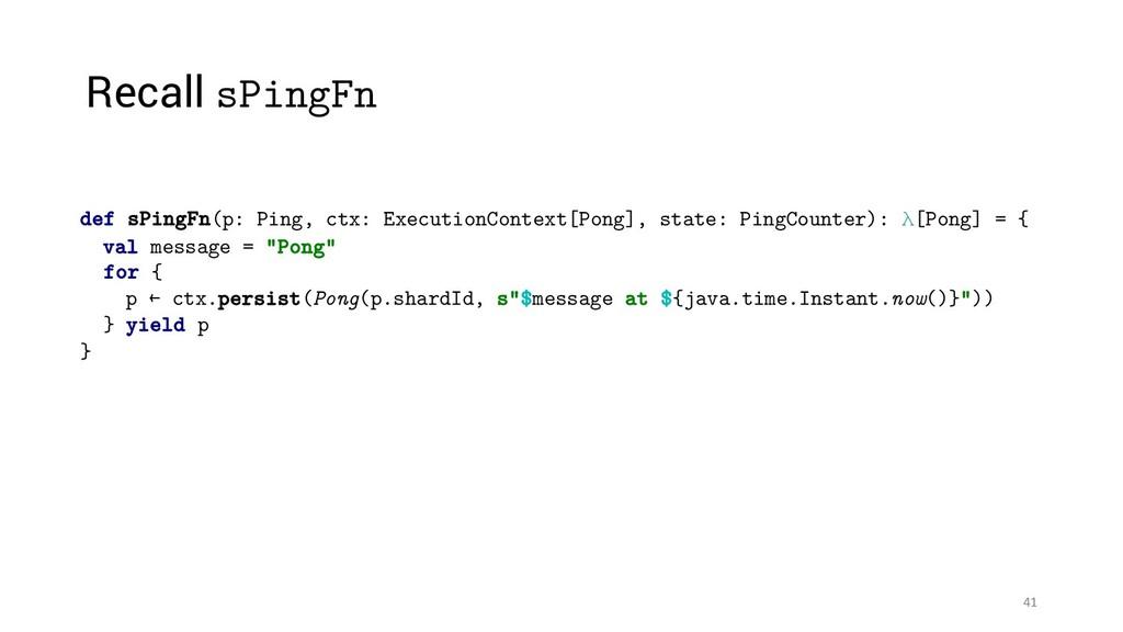 41 def sPingFn(p: Ping, ctx: ExecutionContext[P...