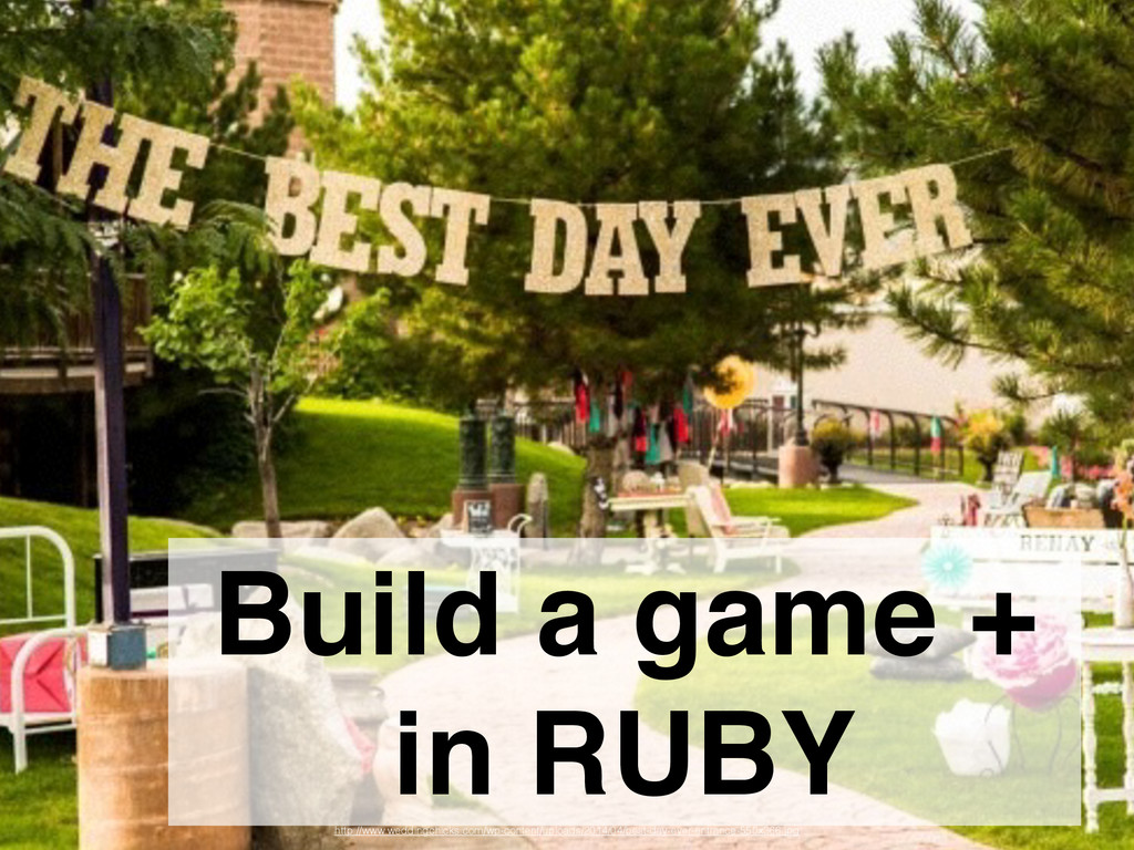 Build a game + in RUBY http://www.weddingchicks...