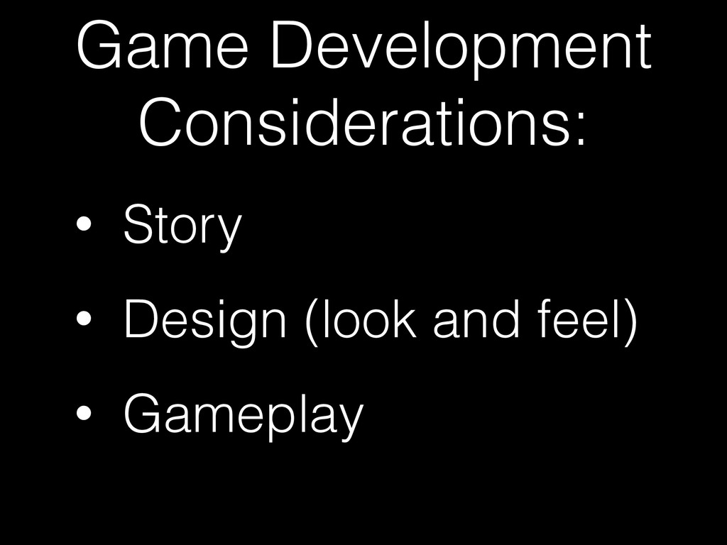 Game Development Considerations: • Story • Desi...