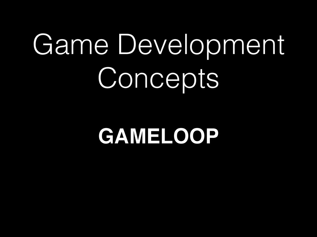 Game Development Concepts GAMELOOP