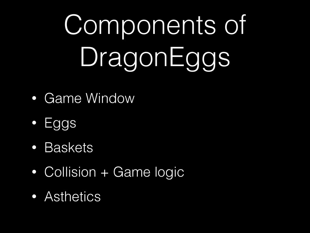 Components of DragonEggs • Game Window • Eggs •...