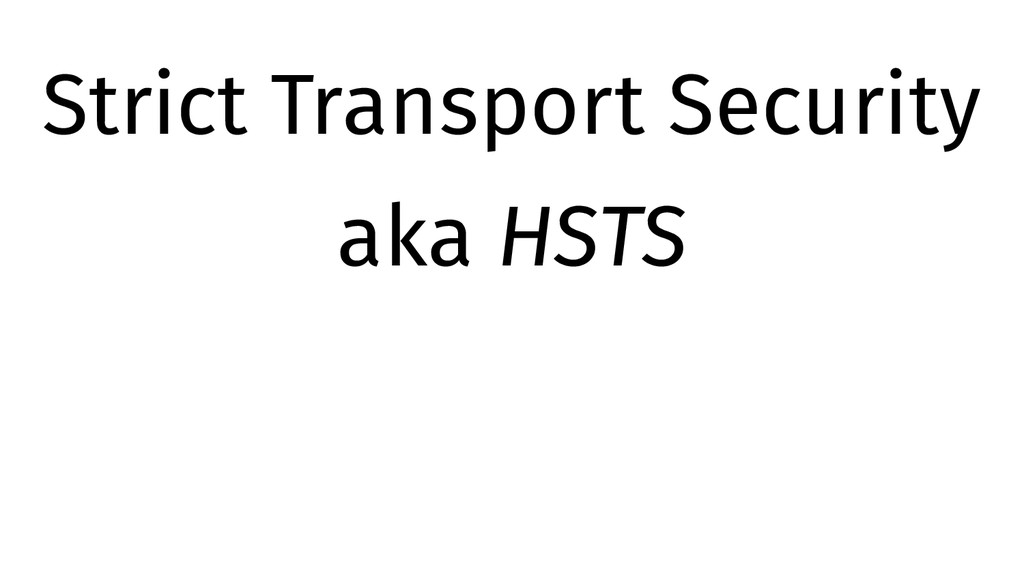 Strict Transport Security aka HSTS
