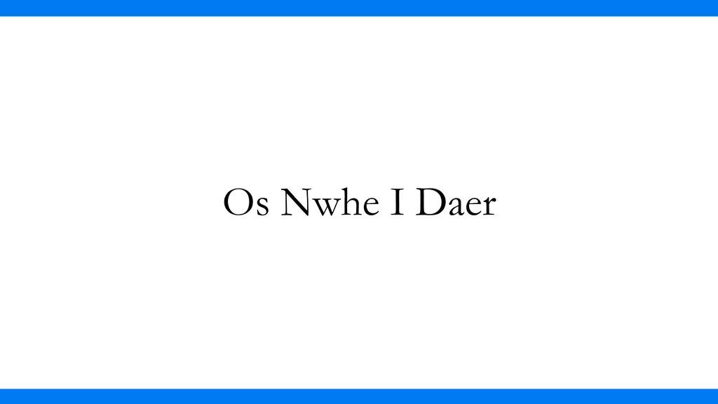 Os Nwhe I Daer