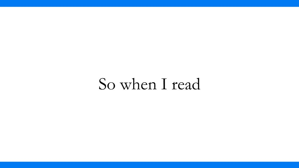 So when I read