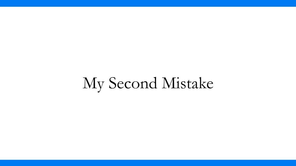 My Second Mistake