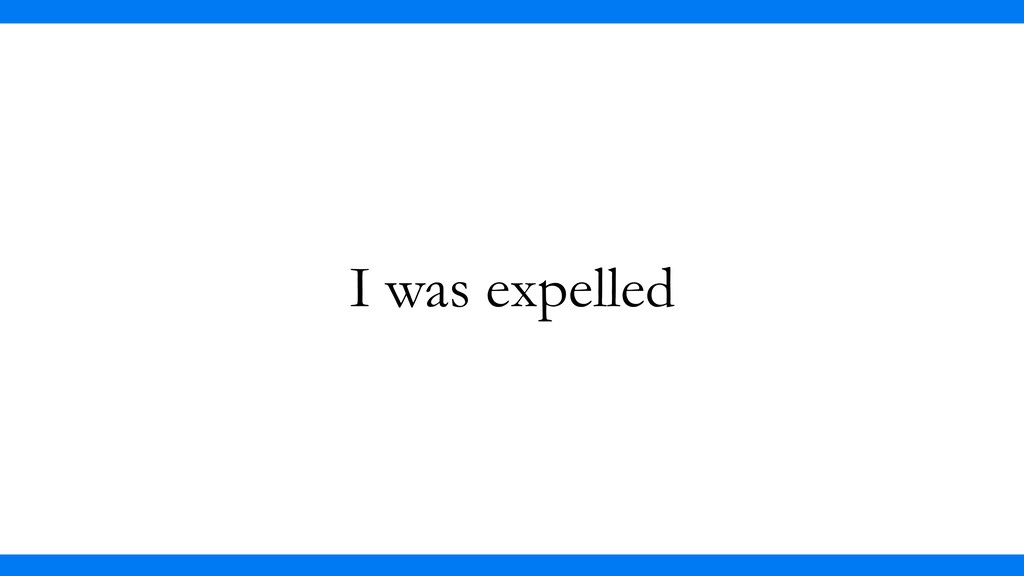 I was expelled