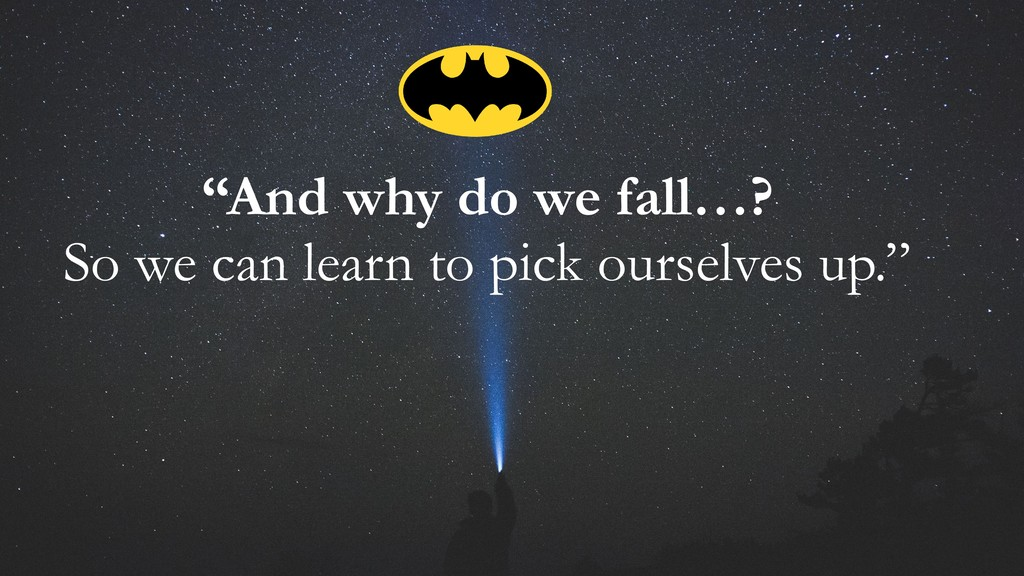 """""""And why do we fall…? So we can learn to pick o..."""