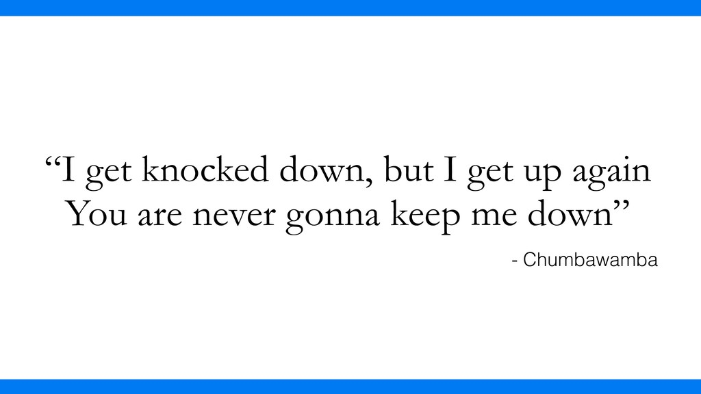"""""""I get knocked down, but I get up again You are..."""