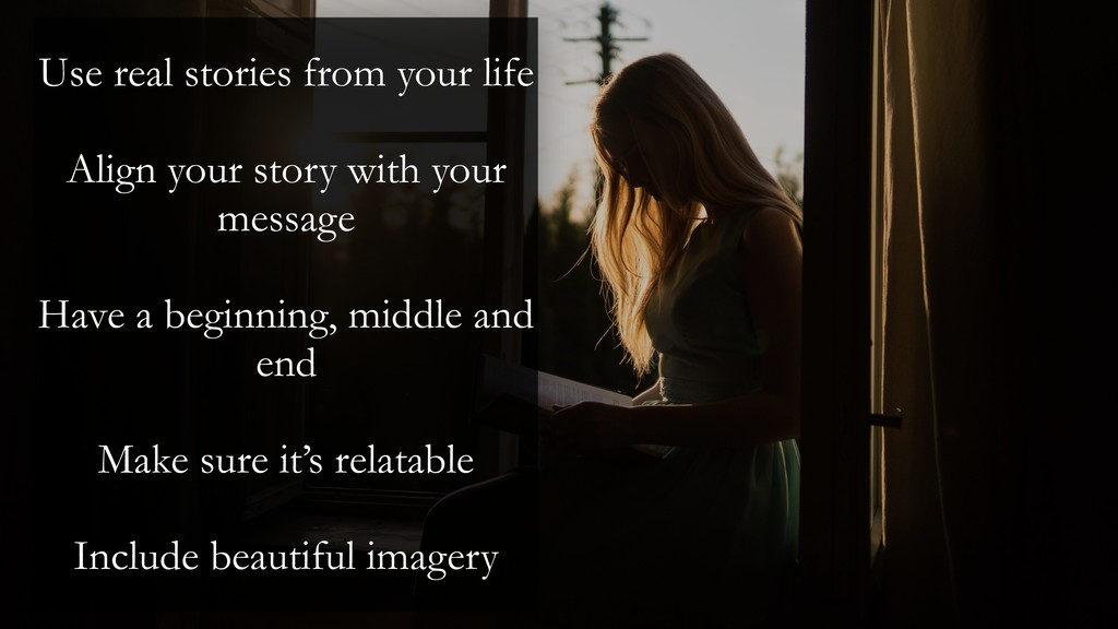 Use real stories from your life Align your stor...