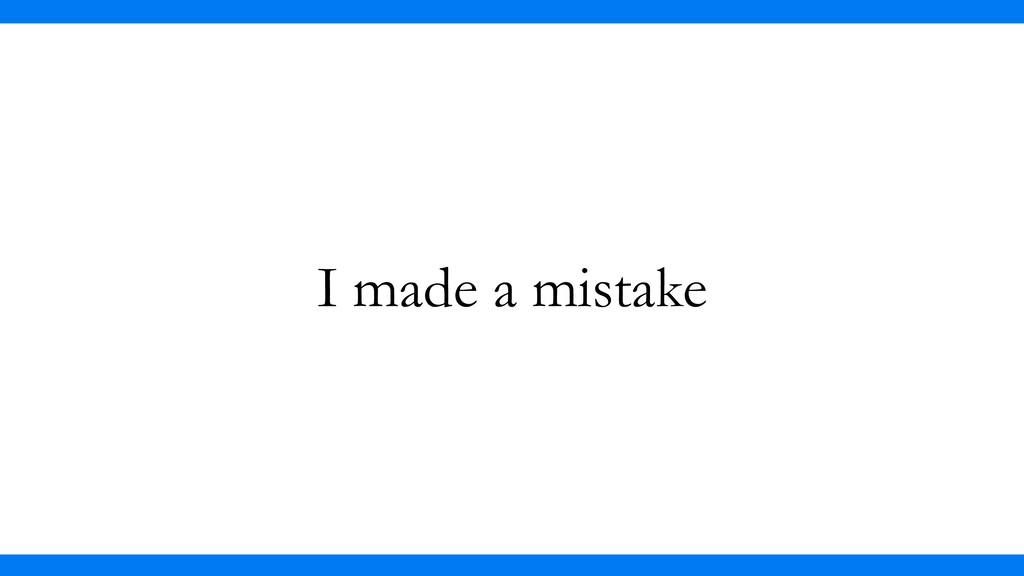 I made a mistake