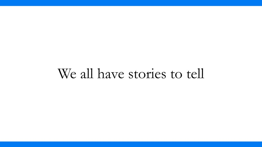 We all have stories to tell