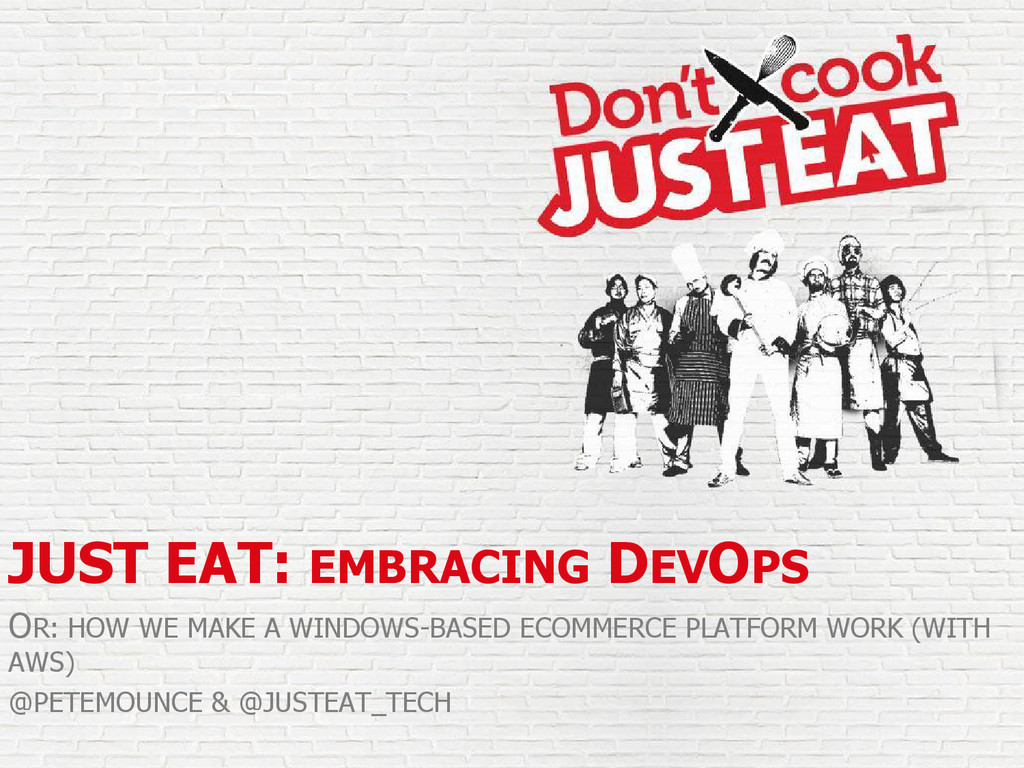 JUST EAT: EMBRACING DEVOPS OR: HOW WE MAKE A WI...