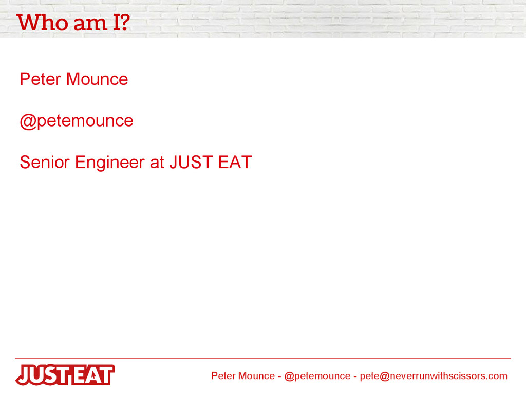 Who am I? Peter Mounce @petemounce Senior Engin...