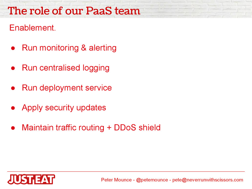 The role of our PaaS team Enablement. ● Run mon...