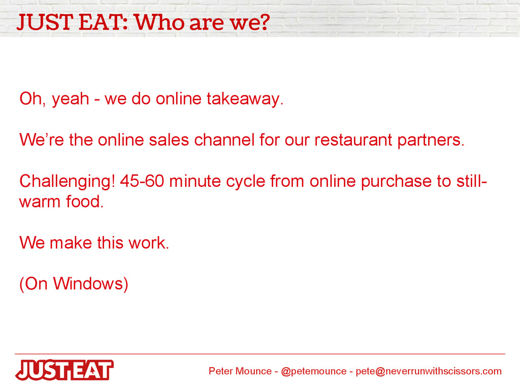 JUST EAT: Who are we? Oh, yeah - we do online t...